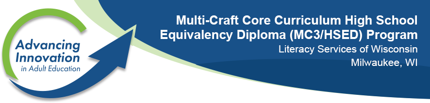 Advancing Innovation in Adult Education logo Multi-Craft Core Curriculum High School Equivalency Diploma (MC3/HSED) Program Literacy Services of Wisconsin Milwaukee, WI